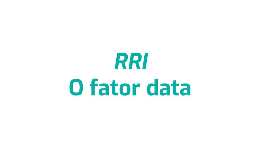 RRI O fator data
