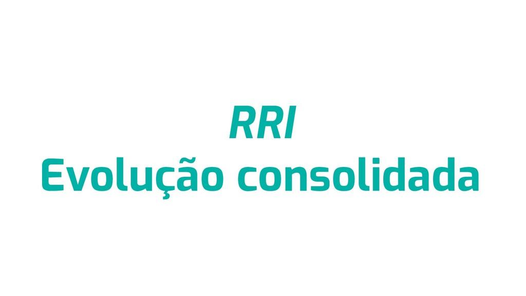 RRI Evolução consolidada