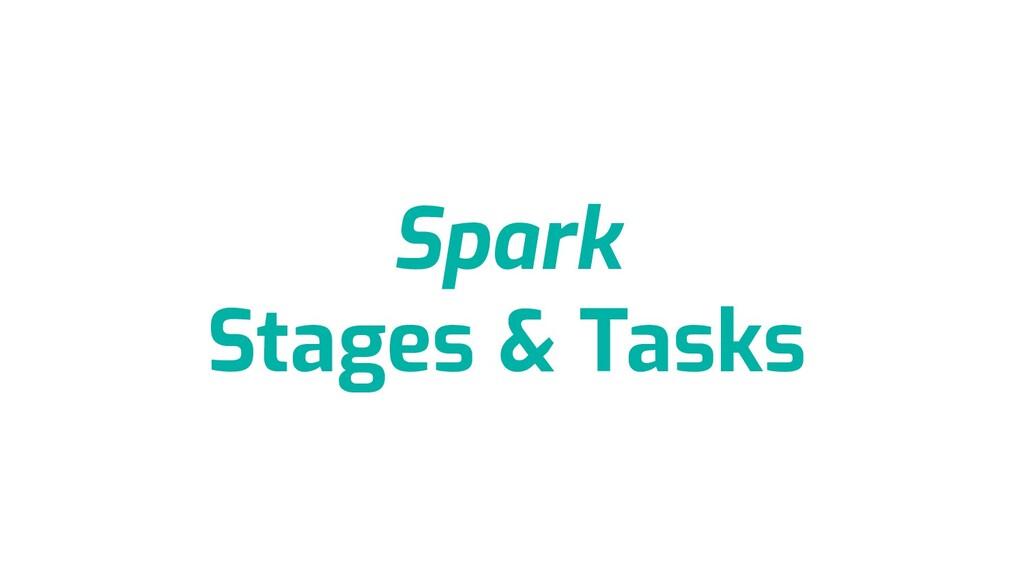 Spark Stages & Tasks