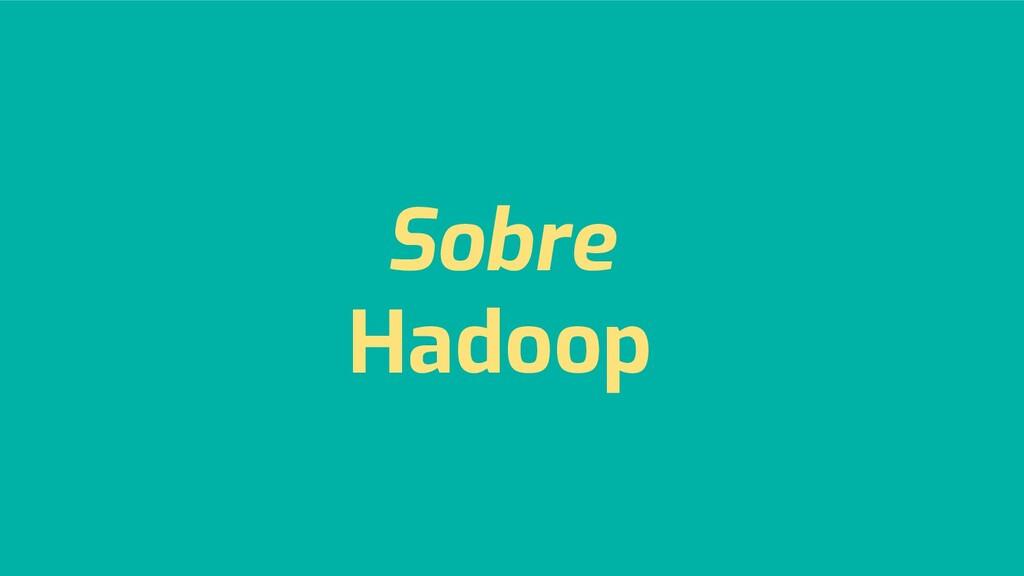 Sobre Hadoop