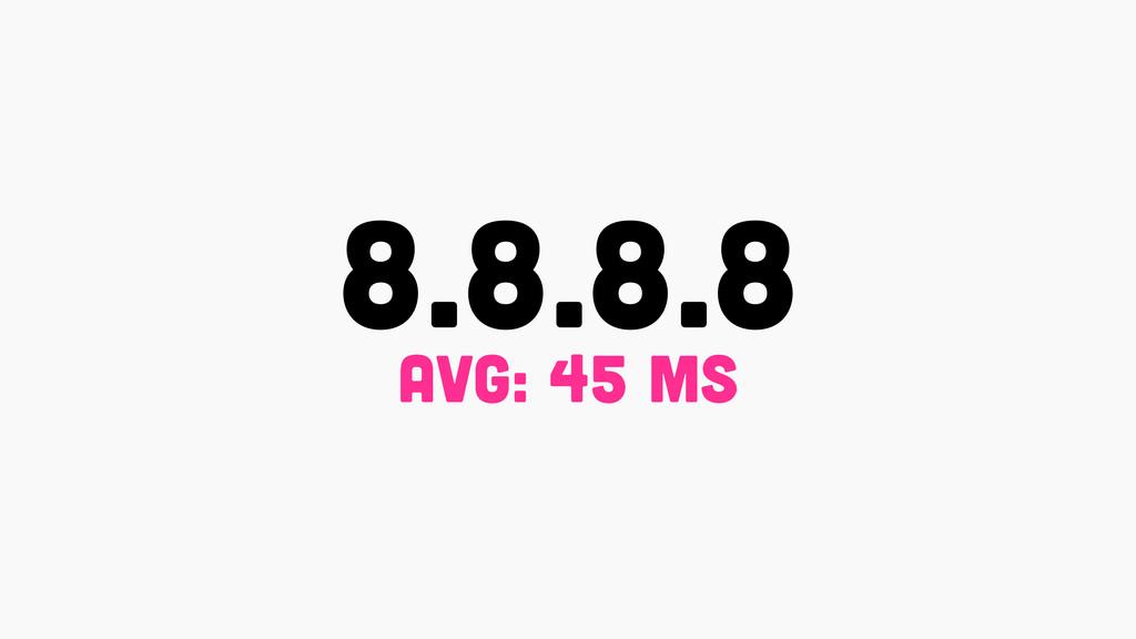 8.8.8.8 avg: 45 ms