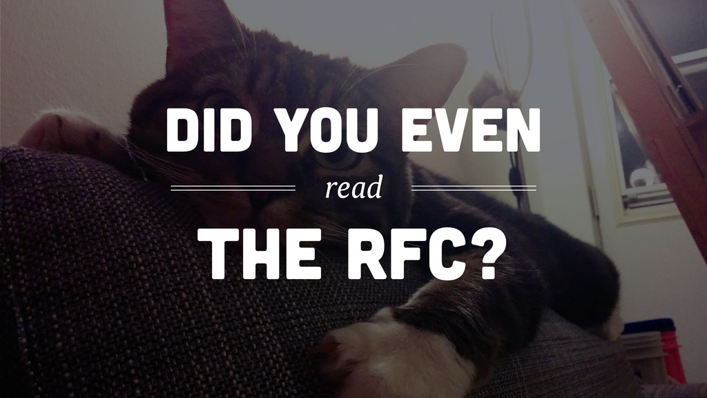 THE RFC? DID YOU EVEN read