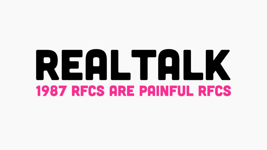 REALTALK 1987 RFCS ARE PAINFUL RFCS