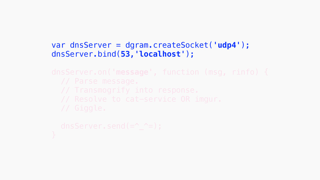 var dnsServer = dgram.createSocket('udp4'); dns...