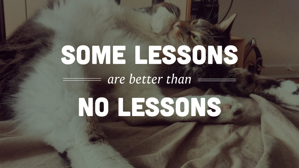NO lessons some lessons are better than
