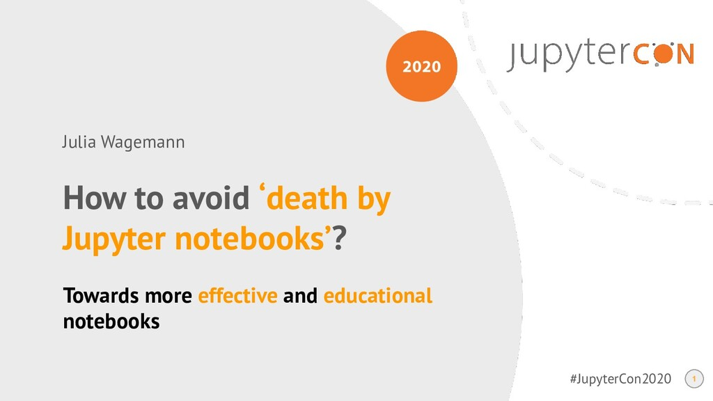 #JupyterCon2020 How to avoid 'death by Jupyter ...