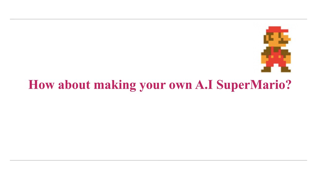 How about making your own A.I SuperMario?