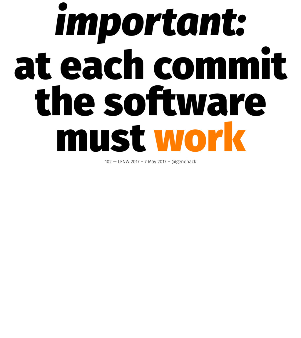 important: at each commit the software must wor...