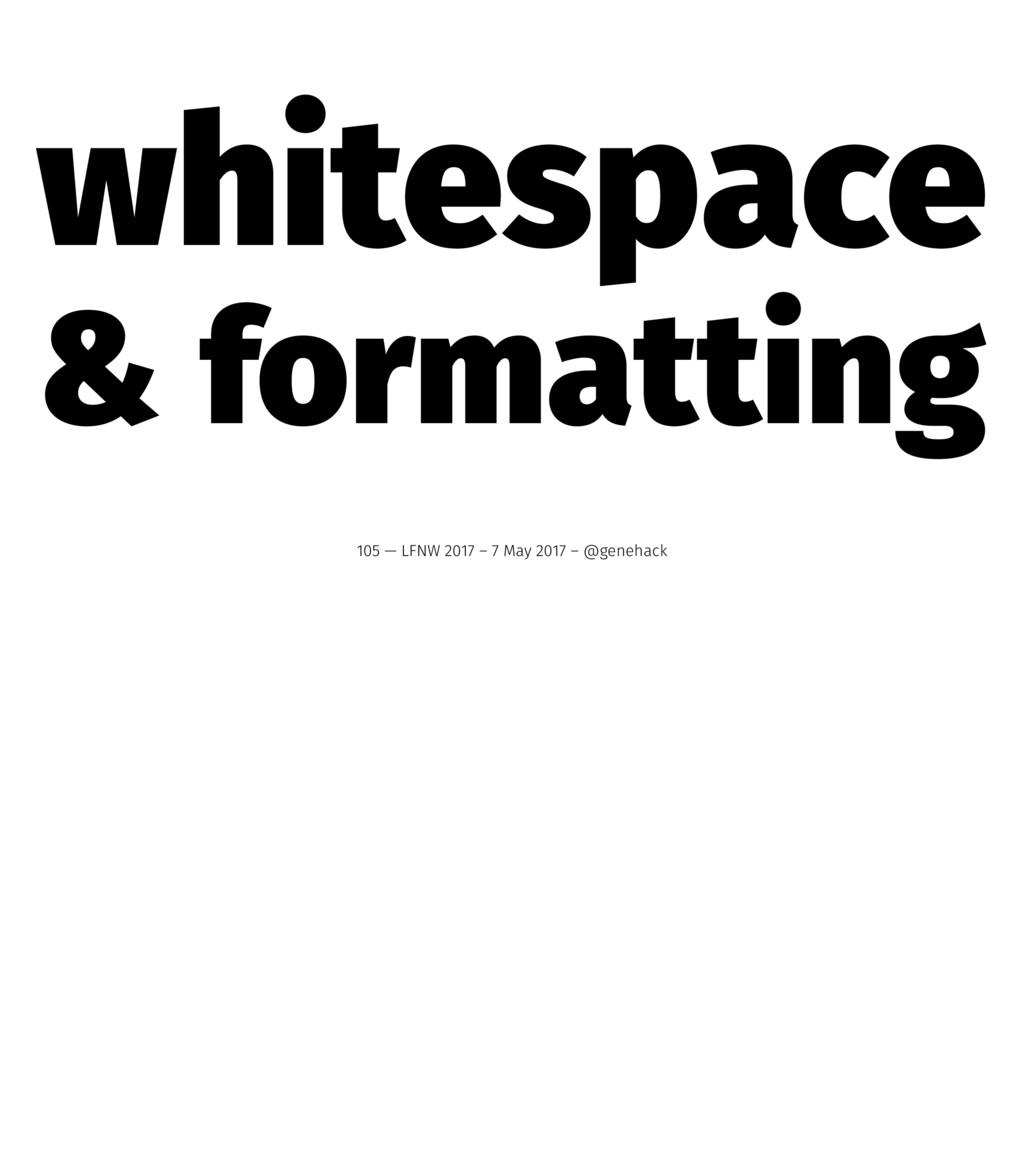 whitespace & formatting 105 — LFNW 2017 – 7 May...