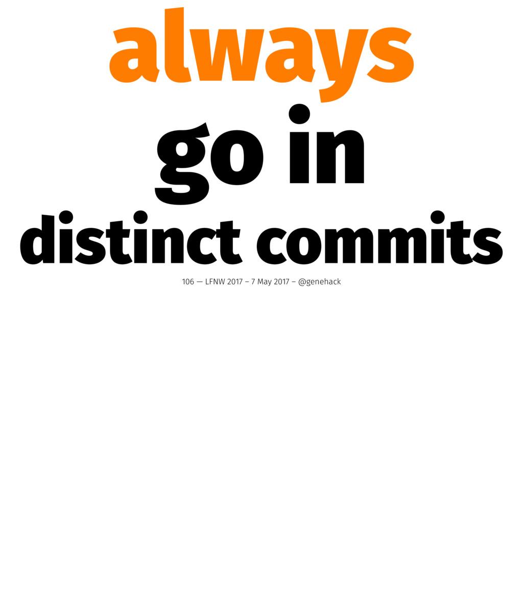 always go in distinct commits 106 — LFNW 2017 –...