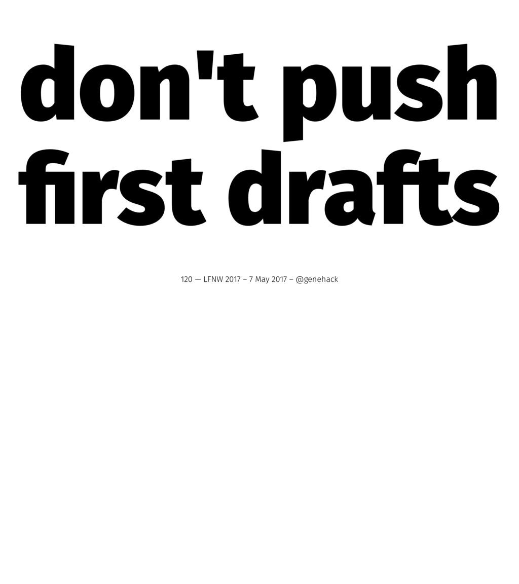 don't push first drafts 120 — LFNW 2017 – 7 May ...