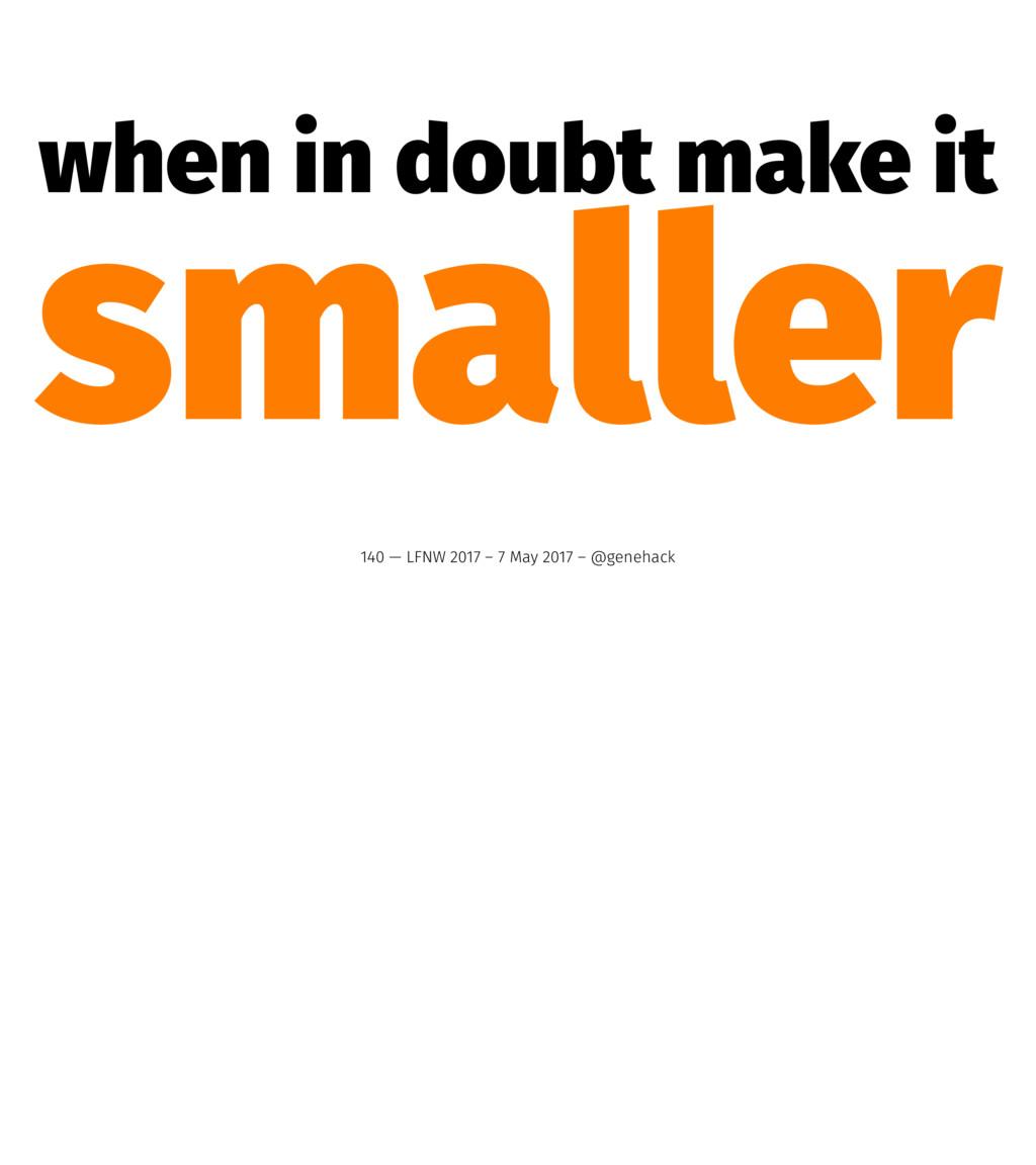 when in doubt make it smaller 140 — LFNW 2017 –...