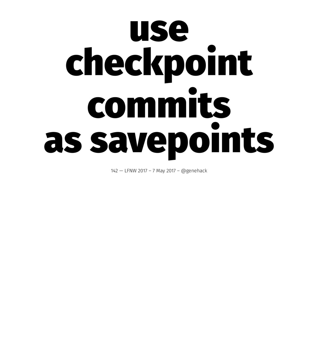 use checkpoint commits as savepoints 142 — LFNW...