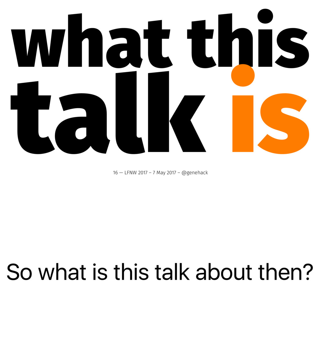 So what is this talk about then? what this talk...