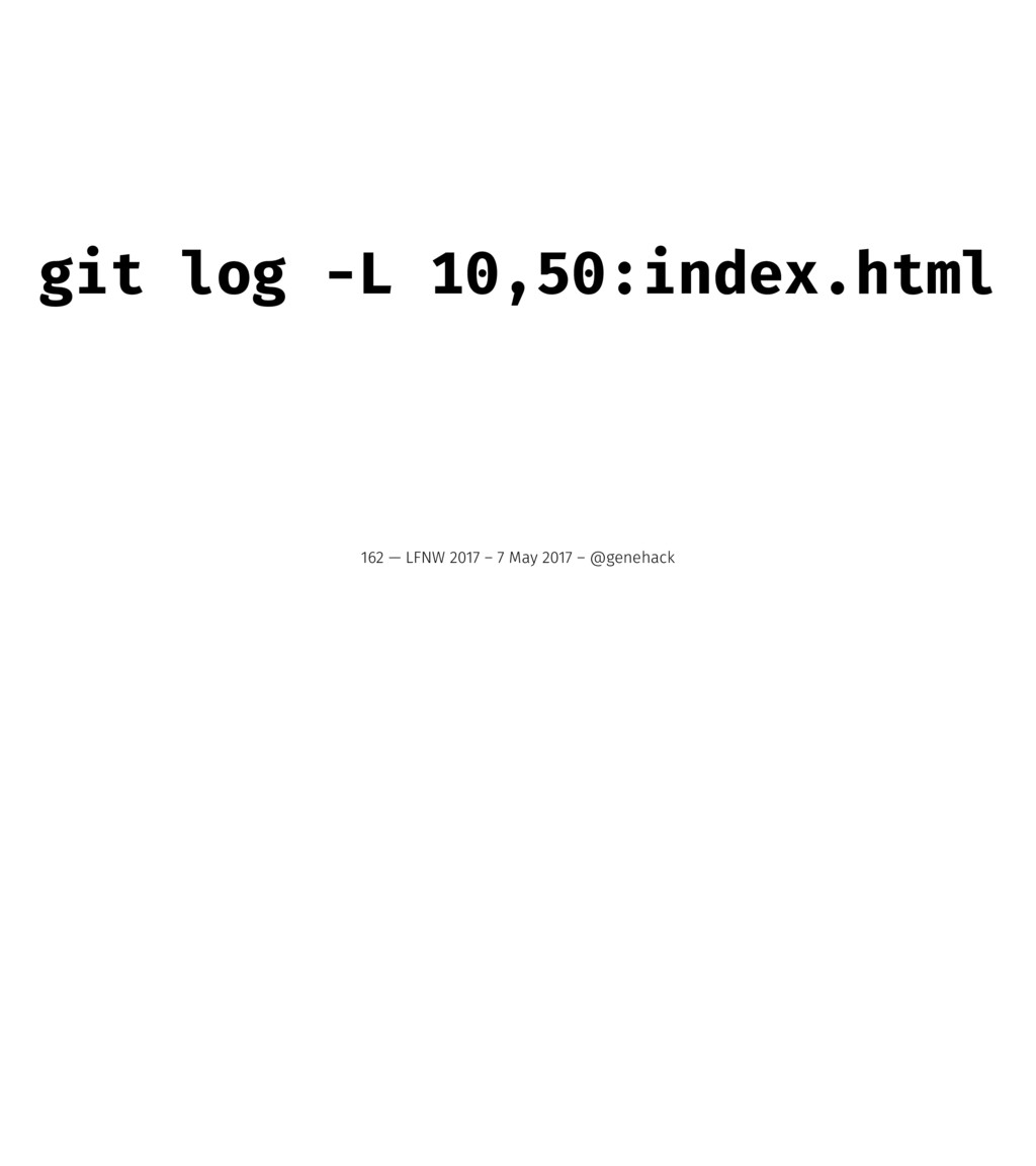 git log -L 10,50:index.html 162 — LFNW 2017 – 7...