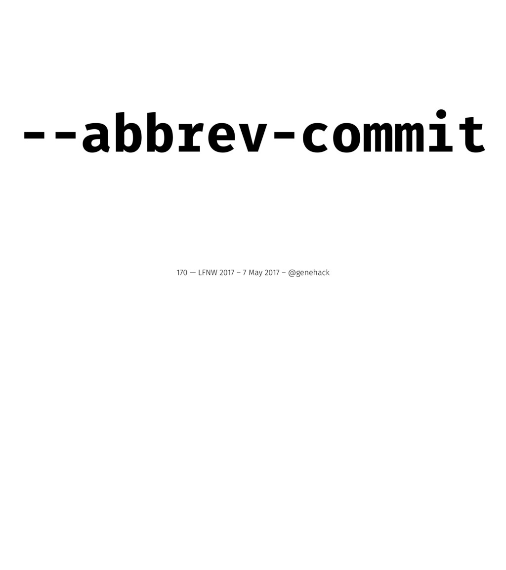 --abbrev-commit 170 — LFNW 2017 – 7 May 2017 – ...