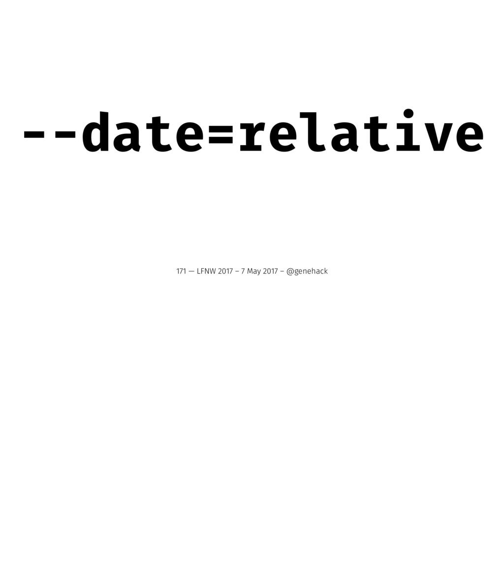 --date=relative 171 — LFNW 2017 – 7 May 2017 – ...
