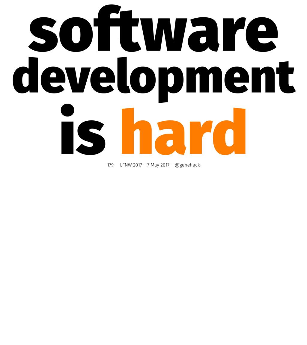 software development is hard 179 — LFNW 2017 – ...
