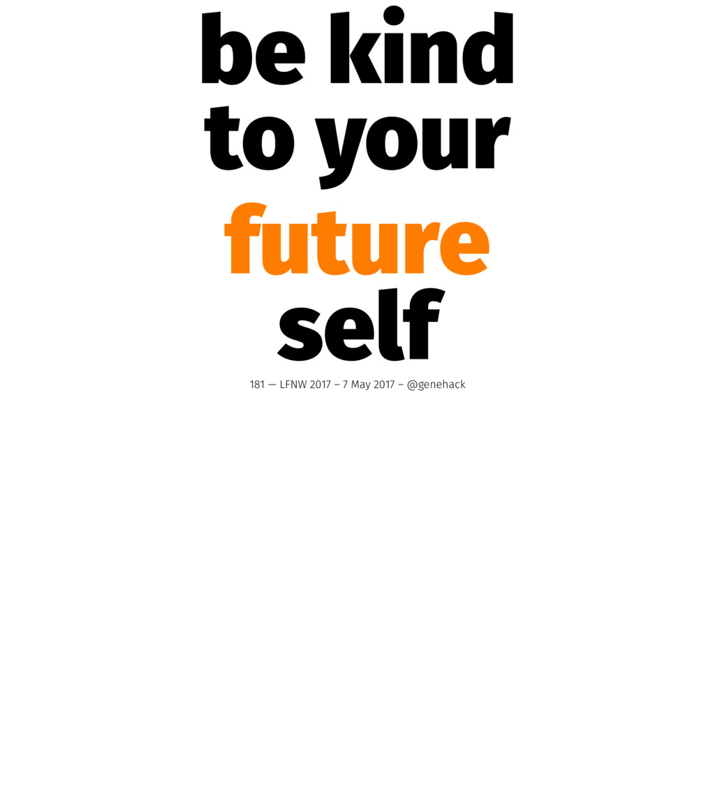 be kind to your future self 181 — LFNW 2017 – 7...