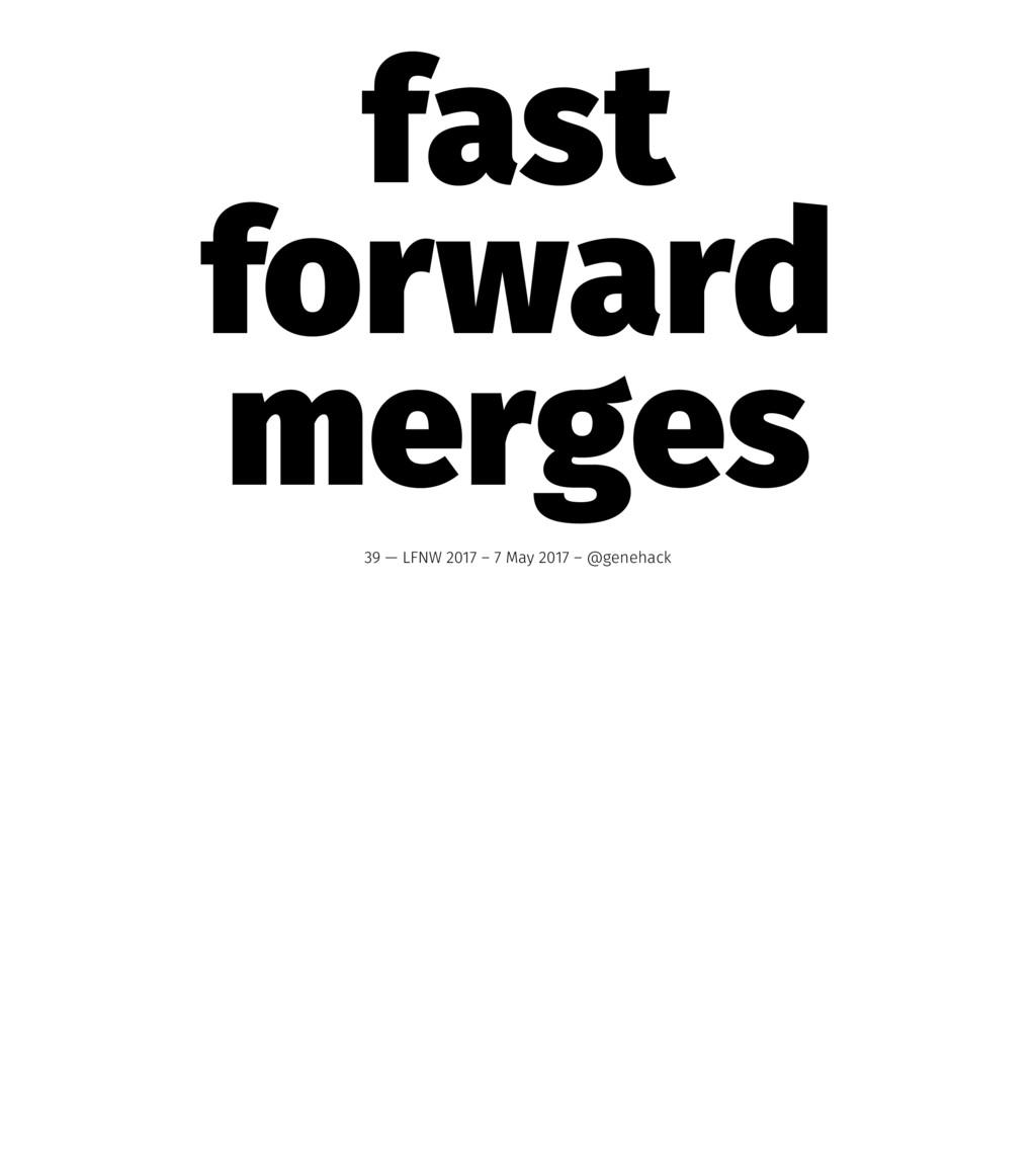 fast forward merges 39 — LFNW 2017 – 7 May 2017...