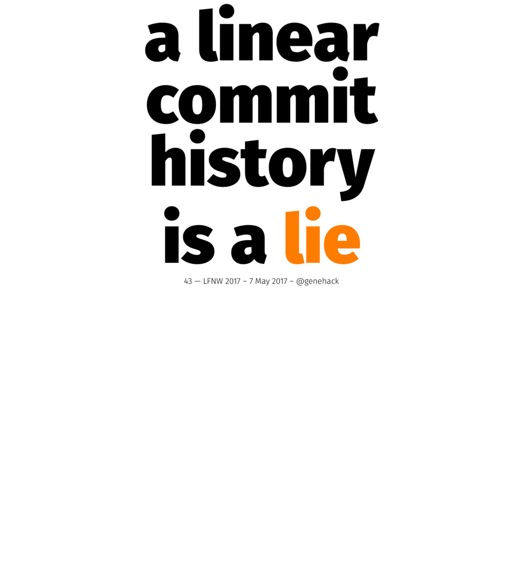 a linear commit history is a lie 43 — LFNW 2017...