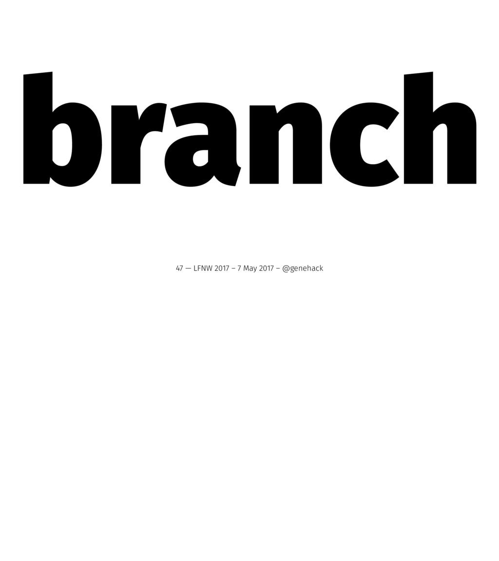 branch 47 — LFNW 2017 – 7 May 2017 – @genehack
