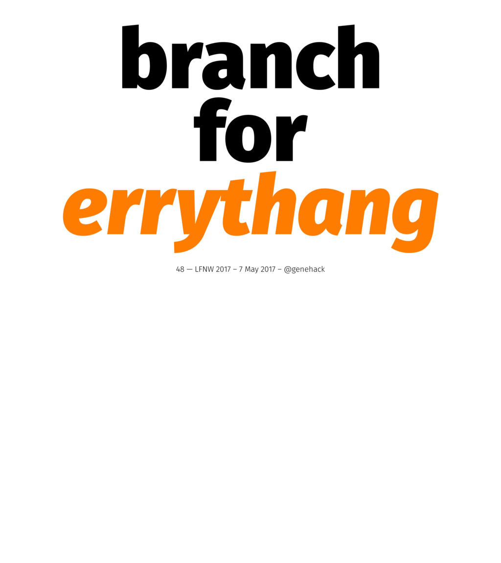 branch for errythang 48 — LFNW 2017 – 7 May 201...