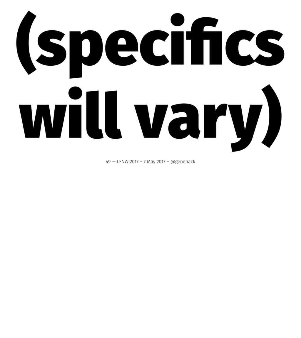 (specifics will vary) 49 — LFNW 2017 – 7 May 201...