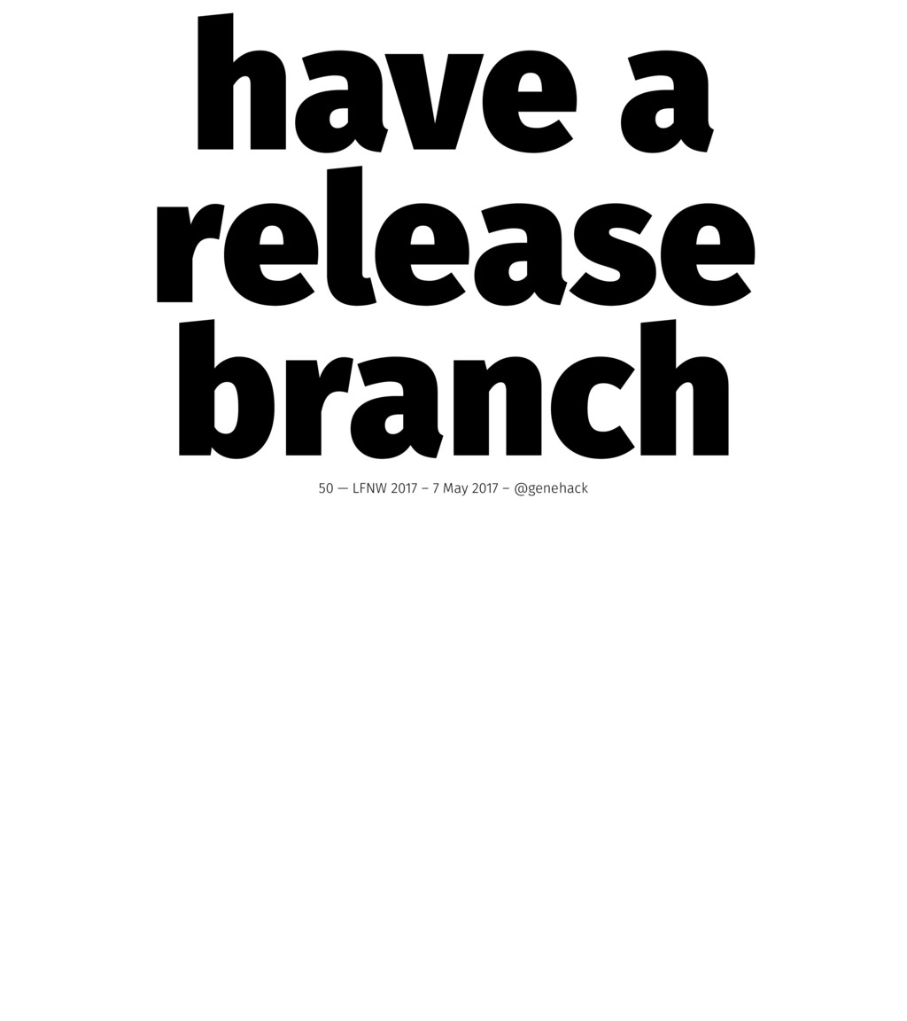 have a release branch 50 — LFNW 2017 – 7 May 20...