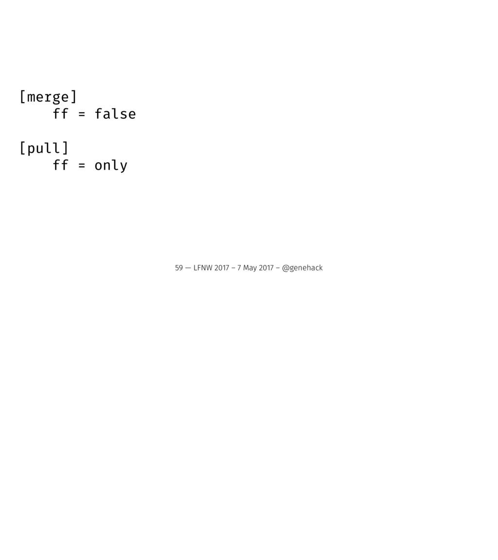 [merge] ff = false [pull] ff = only 59 — LFNW 2...
