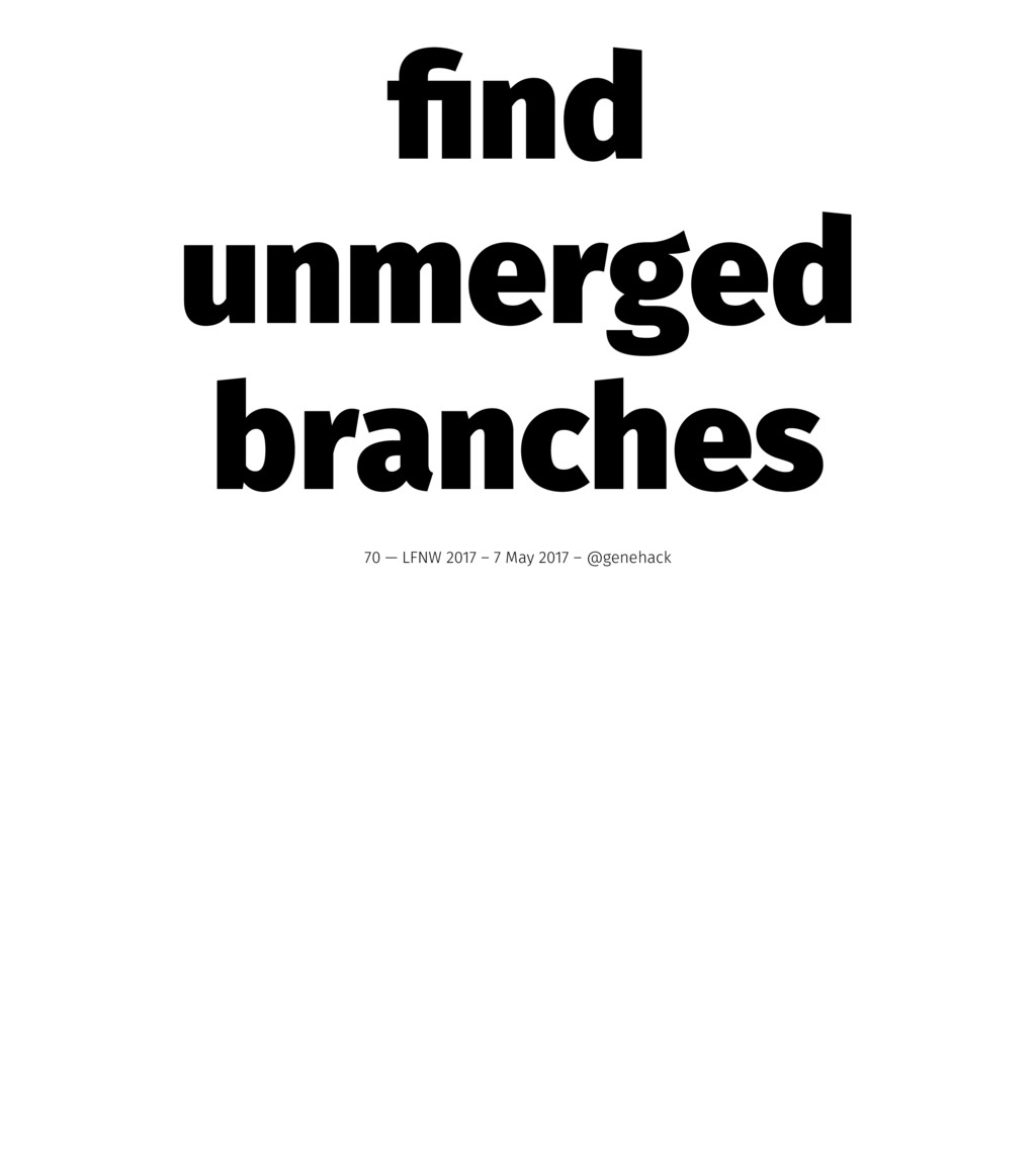 find unmerged branches 70 — LFNW 2017 – 7 May 20...