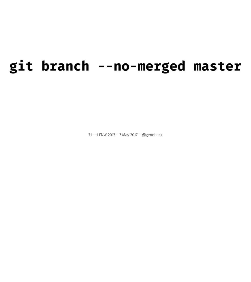 git branch --no-merged master 71 — LFNW 2017 – ...