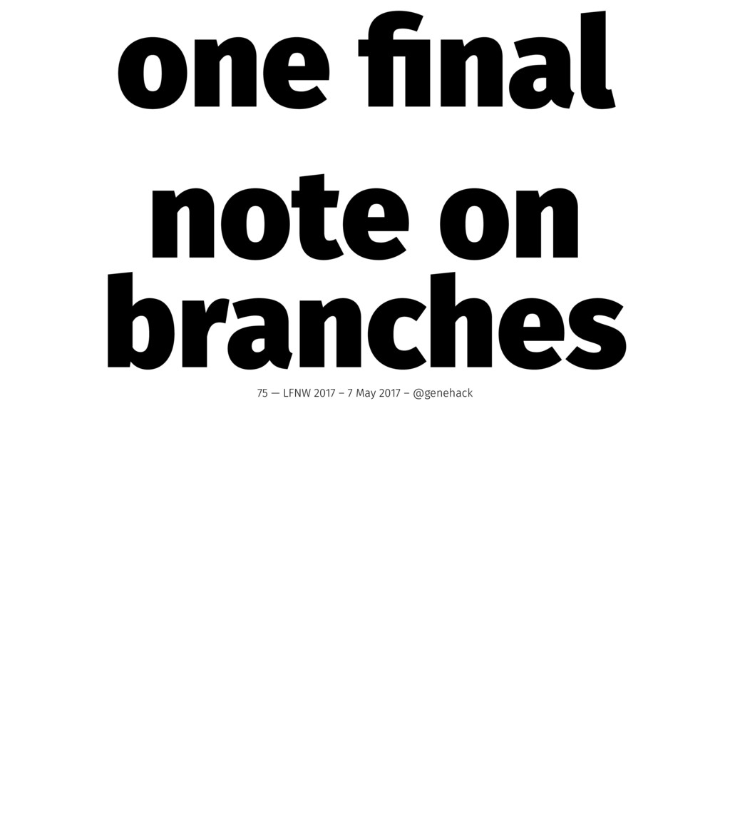 one final note on branches 75 — LFNW 2017 – 7 Ma...