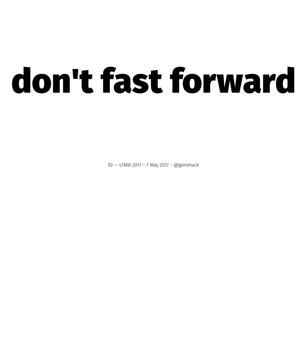don't fast forward 92 — LFNW 2017 – 7 May 2017 ...