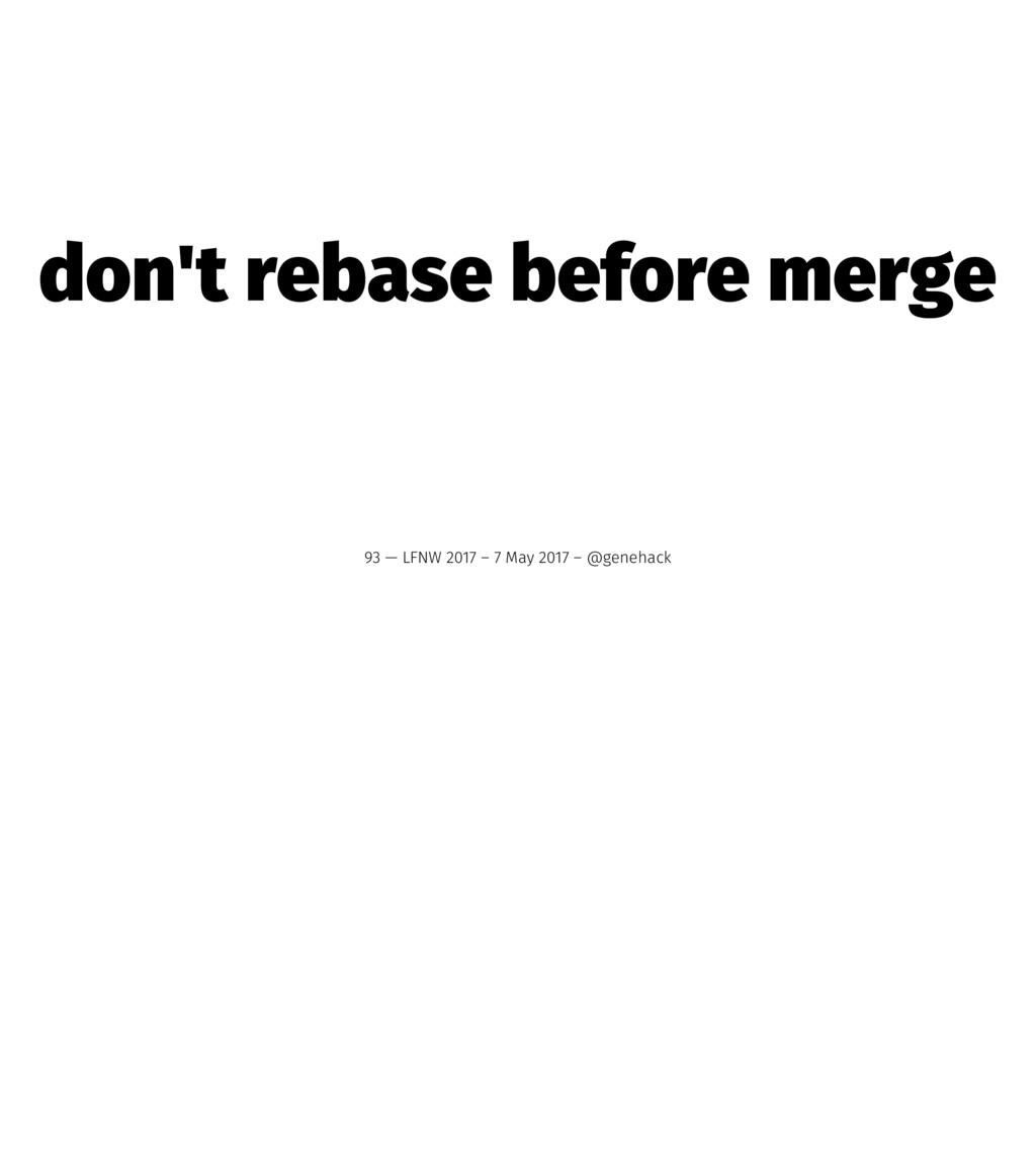 don't rebase before merge 93 — LFNW 2017 – 7 Ma...