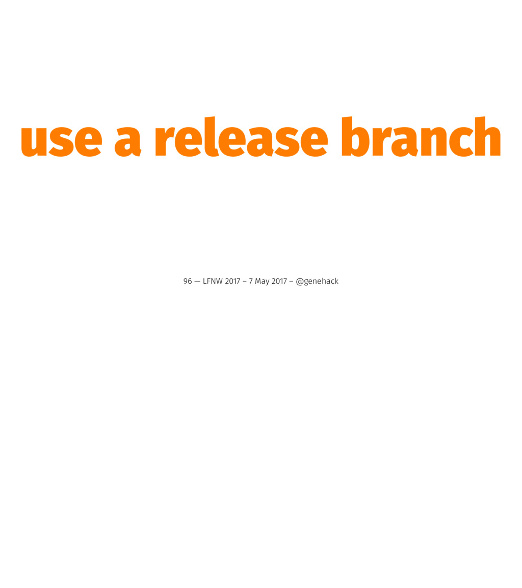 use a release branch 96 — LFNW 2017 – 7 May 201...