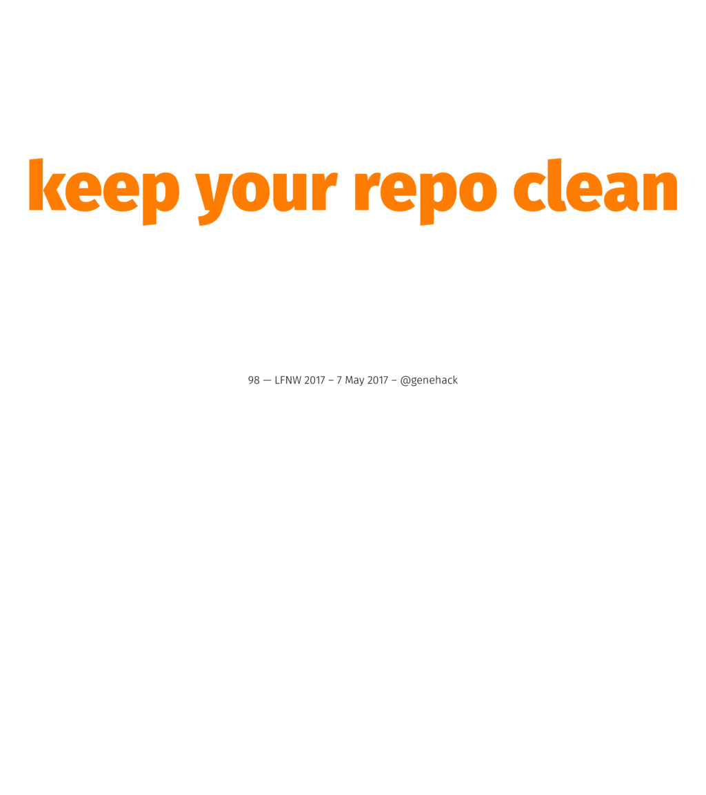 keep your repo clean 98 — LFNW 2017 – 7 May 201...