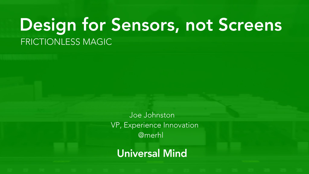 FRICTIONLESS MAGIC Design for Sensors, not Scre...