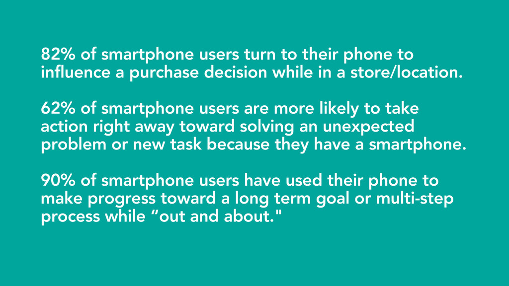 82% of smartphone users turn to their phone to ...