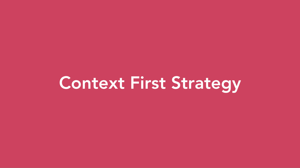 Context First Strategy