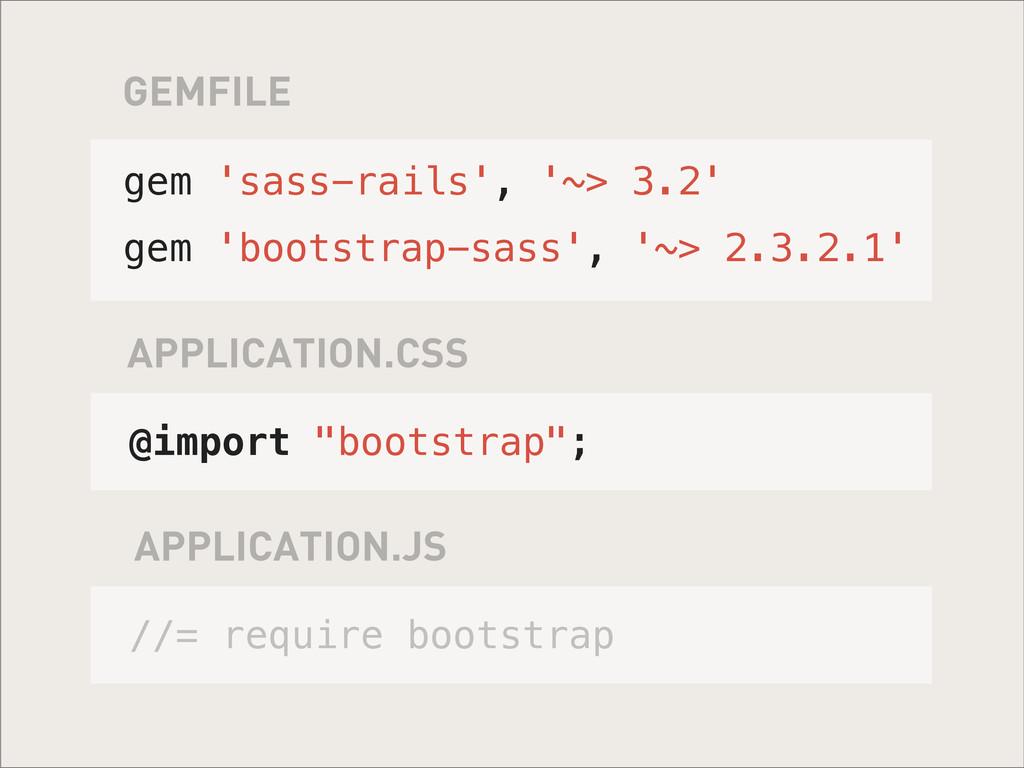 GEMFILE gem 'sass-rails', '~> 3.2' gem 'bootstr...