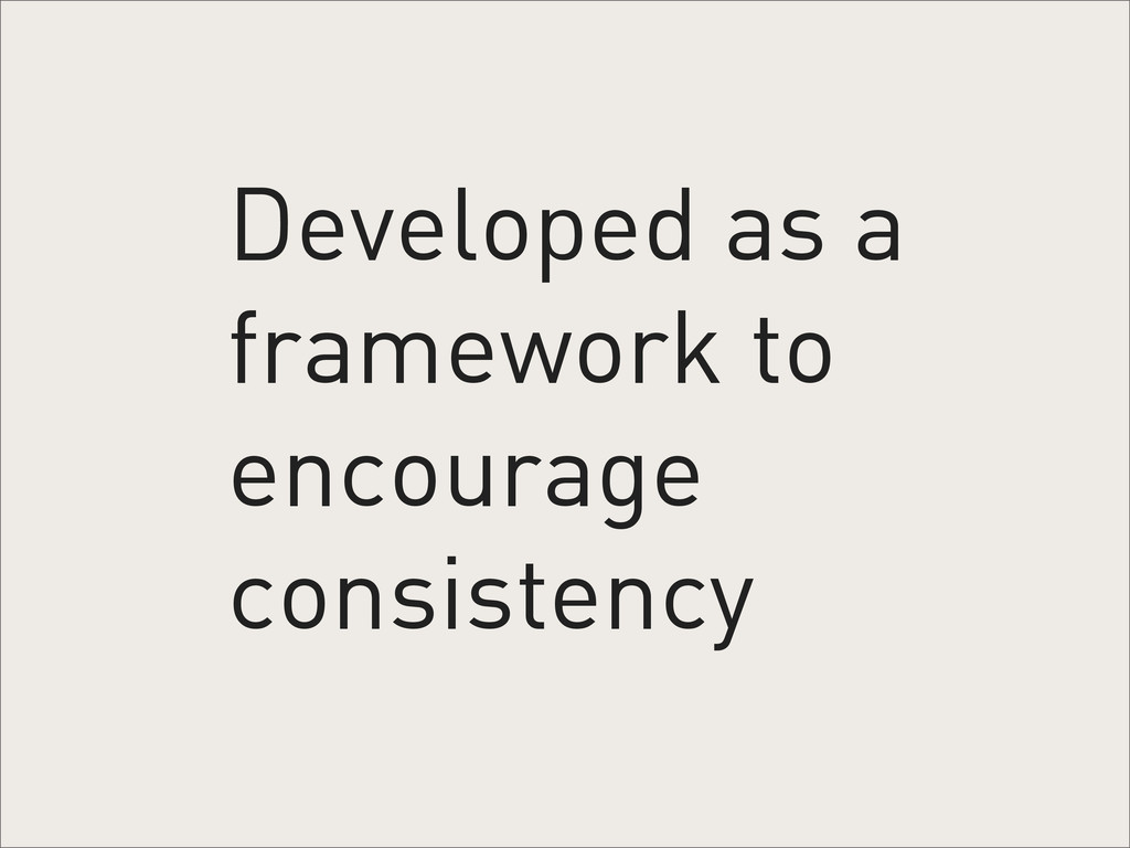 Developed as a framework to encourage consisten...