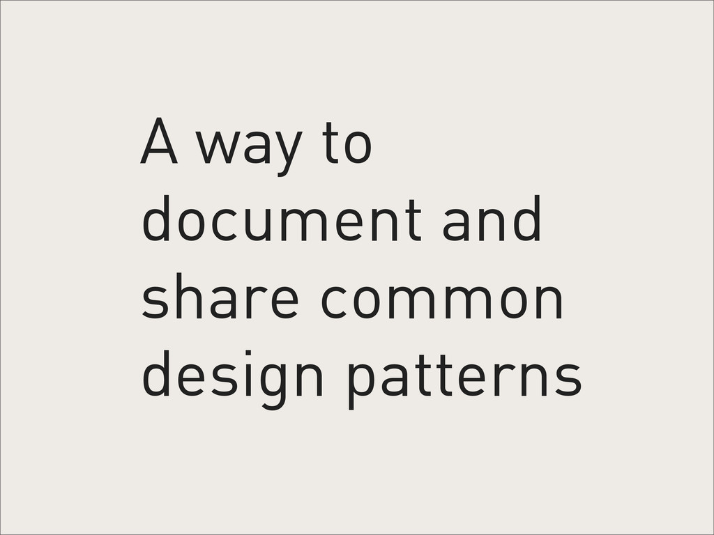 A way to document and share common design patte...