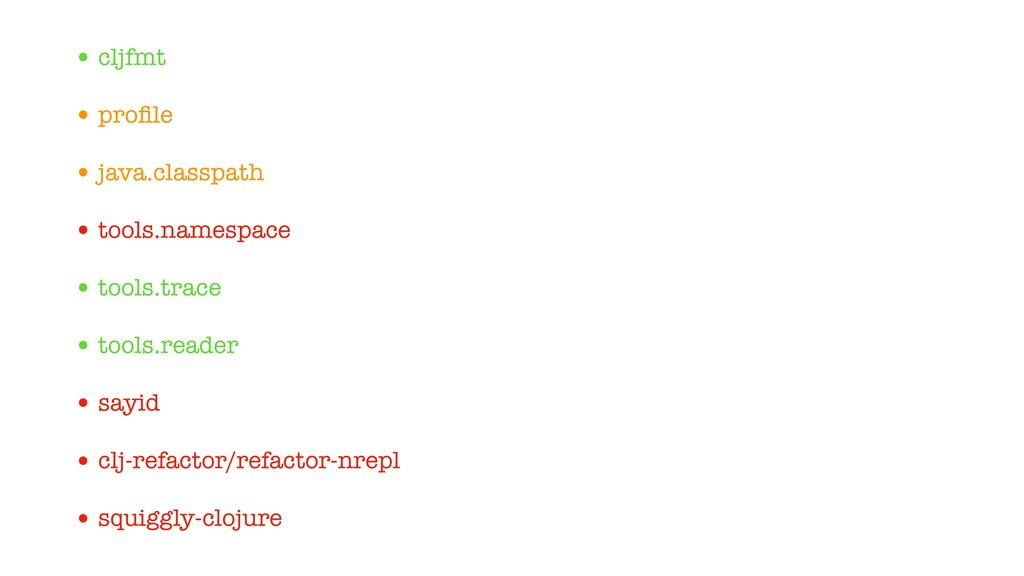 • cljfmt • profile • java.classpath • tools.name...