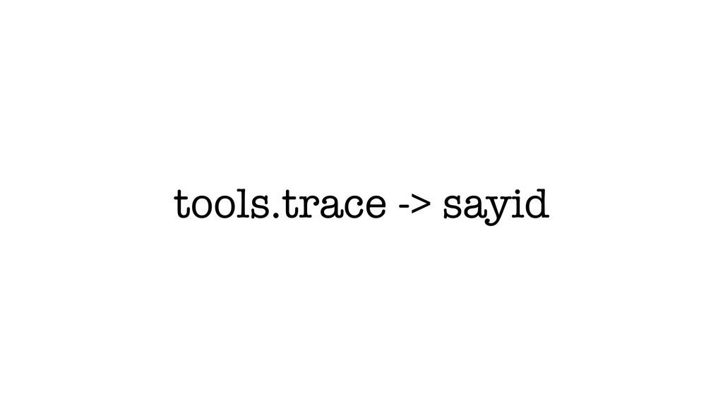 tools.trace -> sayid