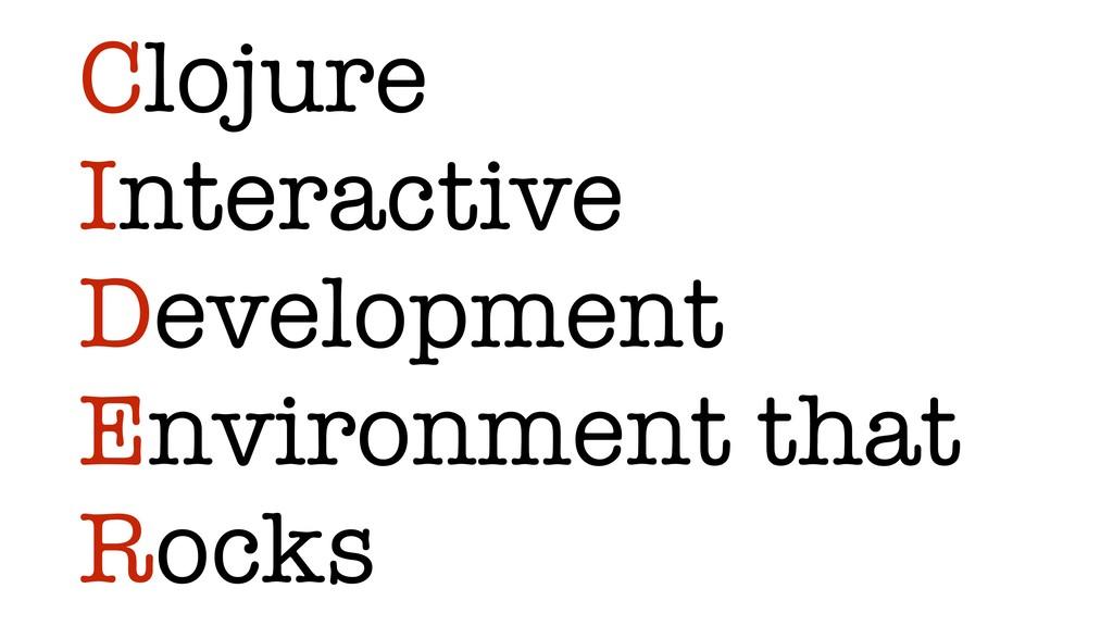Clojure Interactive Development Environment tha...