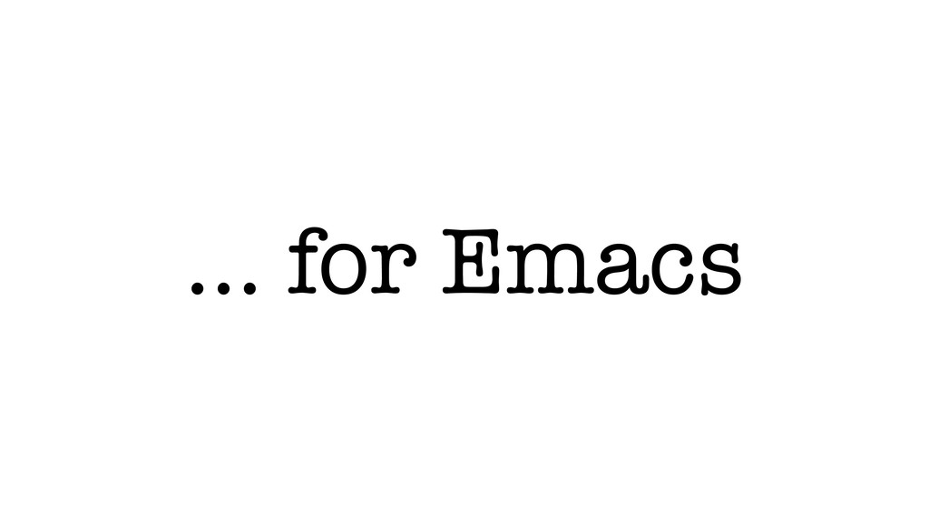 … for Emacs