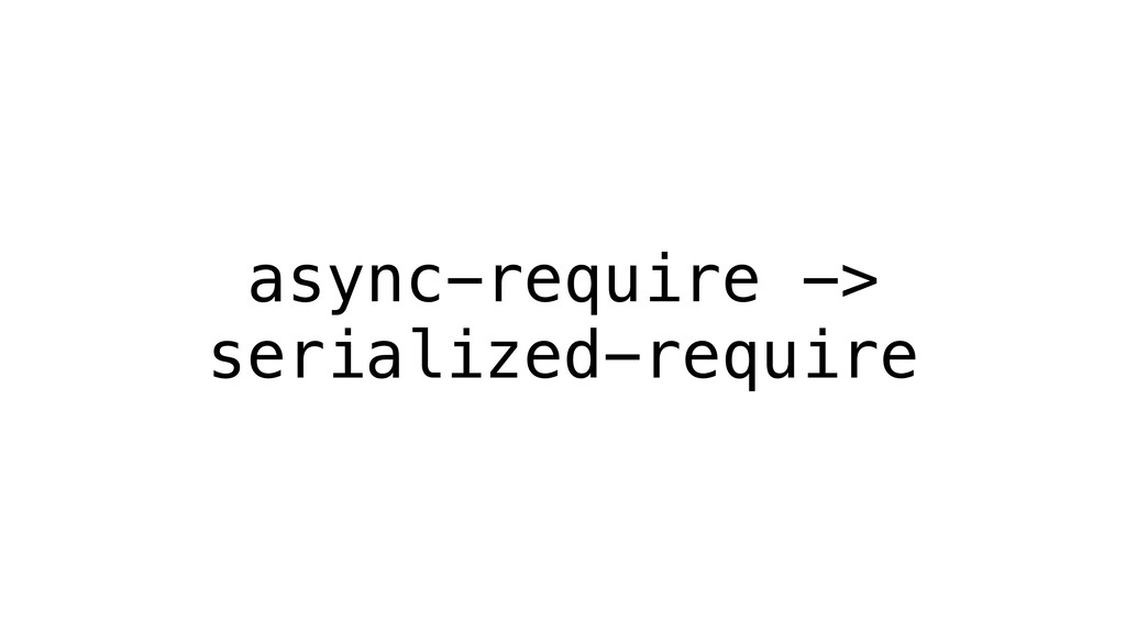 async-require -> serialized-require
