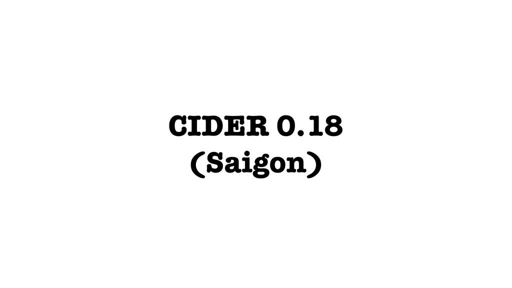 CIDER 0.18 (Saigon)