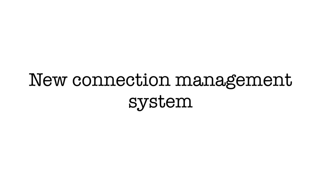 New connection management system